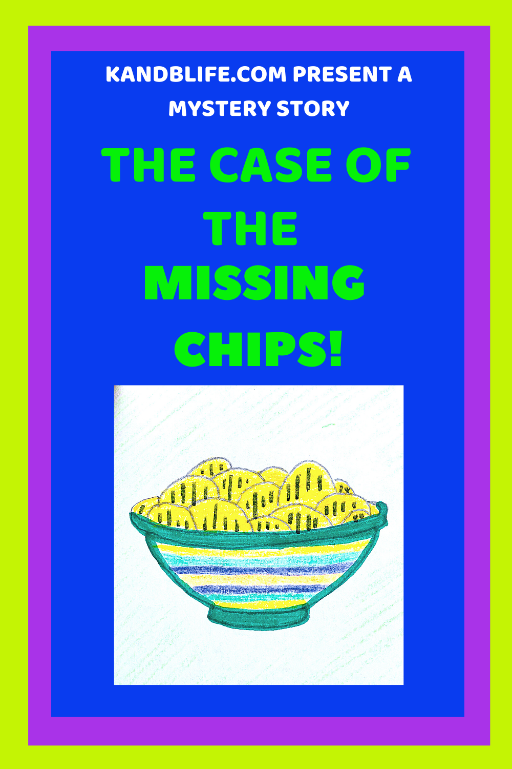 Bowl of potato chips for the story, The Case of the Missing Chips!