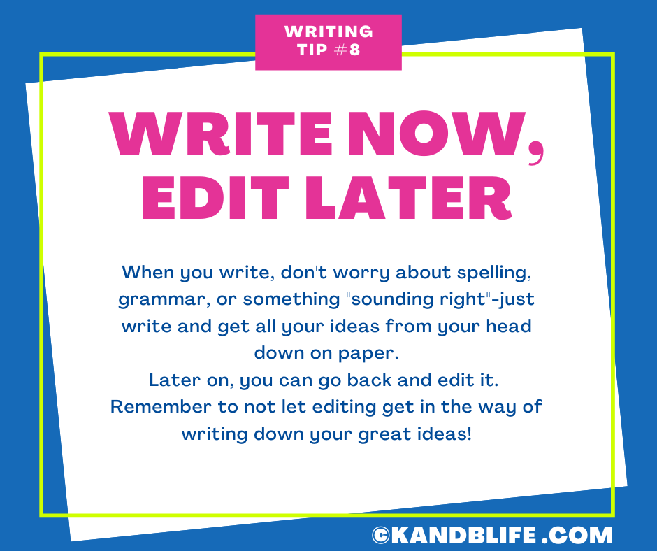 Writing tip from K and B Life- Write Now, Edit Later.