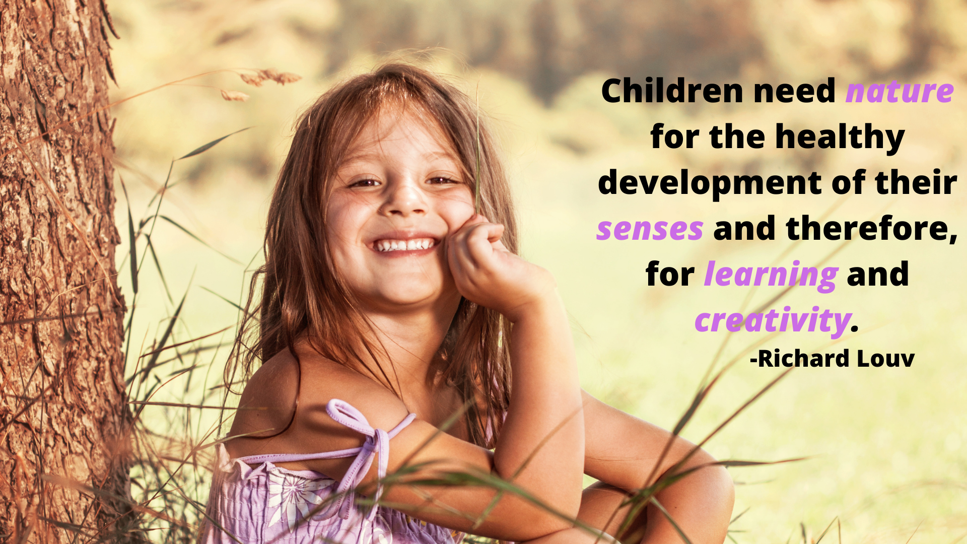 """A girl outside, by a tree with a saying, """"Children need nature for the healthy development of their senses and therefore, for learning and creativity."""""""
