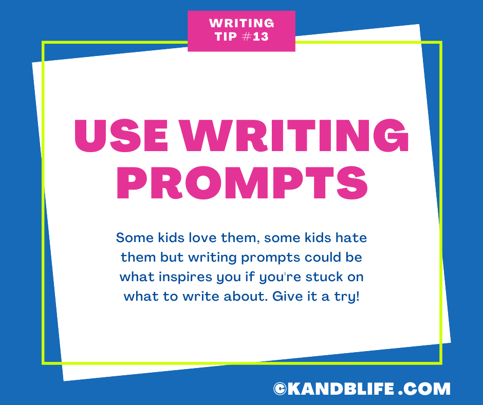 Writing Tip #13 from K and B Life is to use writing prompts. https://kandblife.com